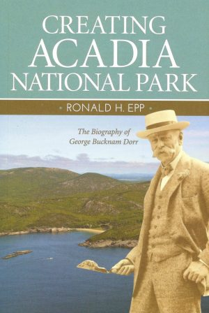 Creating Acadia National Park By Ronald Epp - Friends of Acadia